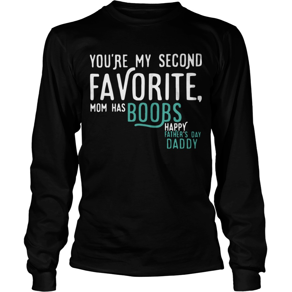 You're My Second Favorite Mom Has Boobs Happy Father's Day Daddy Longsleeve Tee