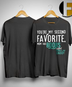 You're My Second Favorite Mom Has Boobs Happy Father's Day Daddy Shirt