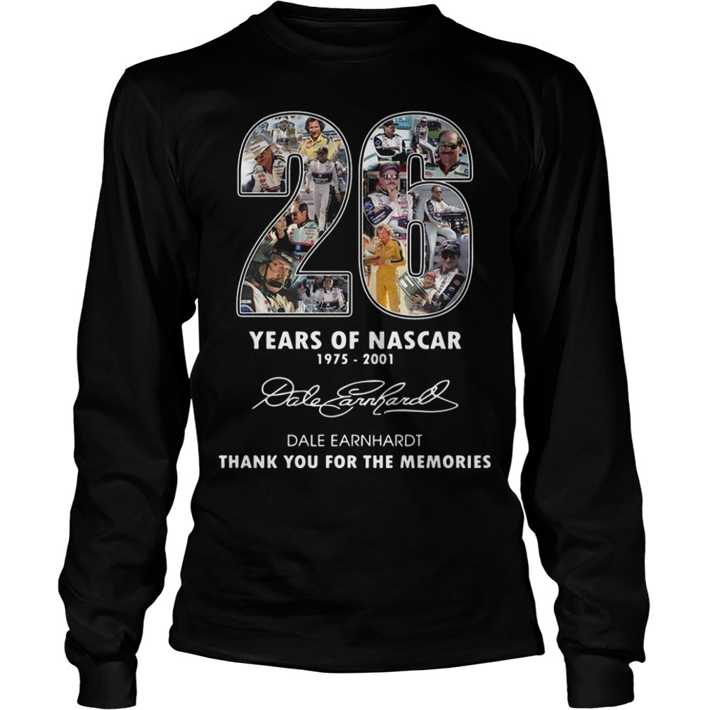 26 Years Of Nascar 1975 2001 Dale Earnhardt Thank You For The Memories Long Sleeve Tee
