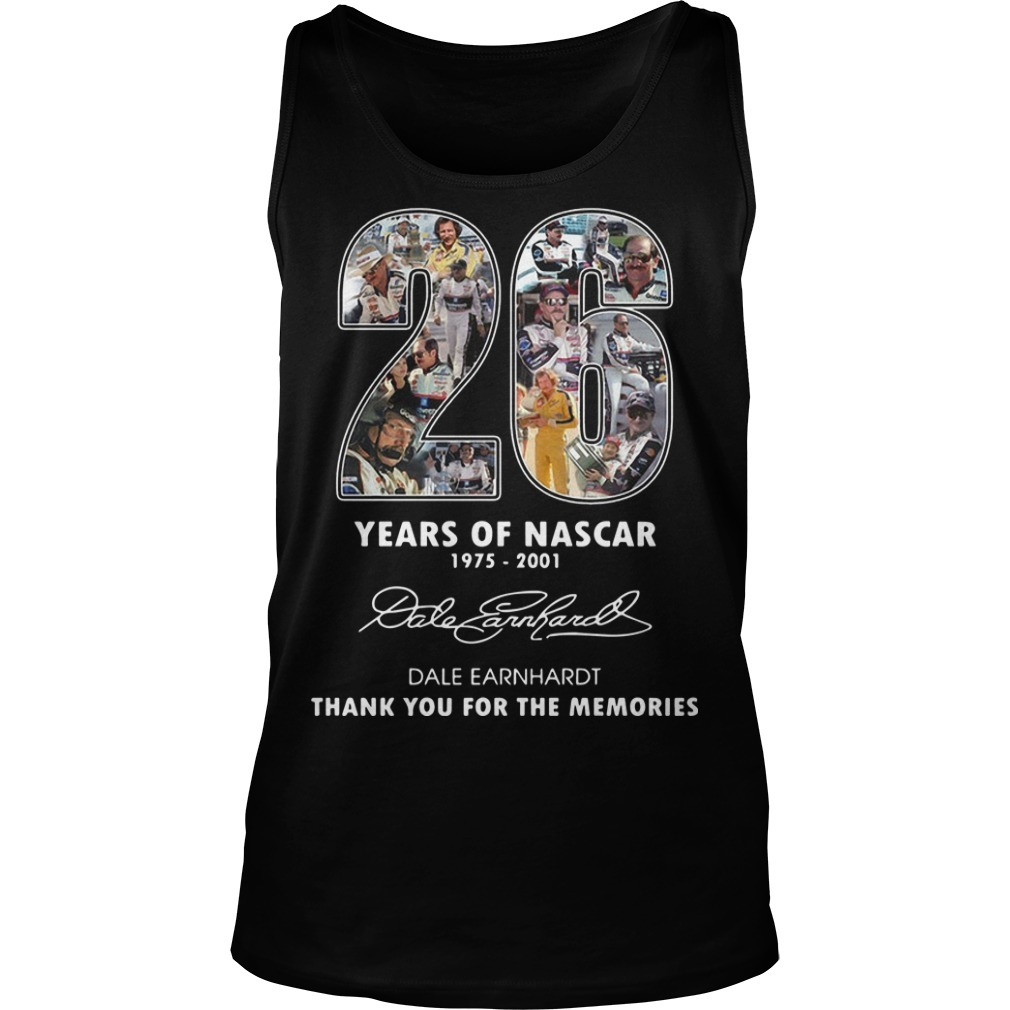 26 Years Of Nascar 1975 2001 Dale Earnhardt Thank You For The Memories Tank Top