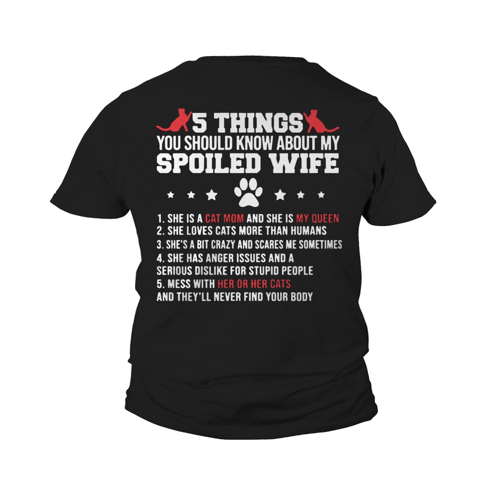 5 Things You Should Know About My Spoiled Wife She Is A Cat Mom And My Queen Youth Tee