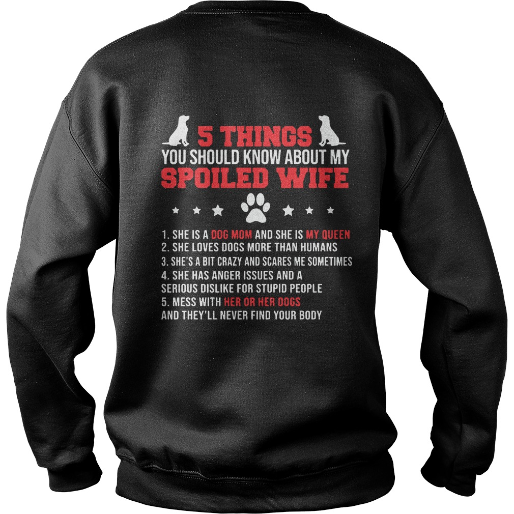 5 Things You Should Know About My Spoiled Wife She Is A Dog Mom And My Queen Sweater