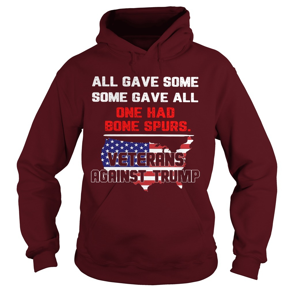 All Gave Some Some Gave All One Had Bone Spurs Veterans Against Trump Hoodie