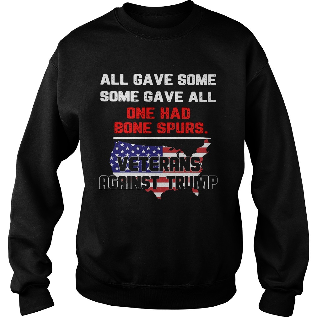 All Gave Some Some Gave All One Had Bone Spurs Veterans Against Trump Sweater