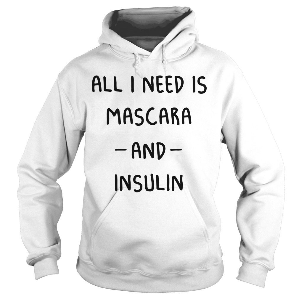 All I Need Is Mascara And Insulin Hoodie