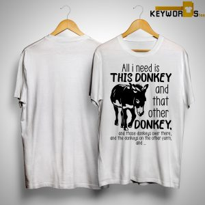 All I Need Is This Donkey And That Other Donkey Shirt