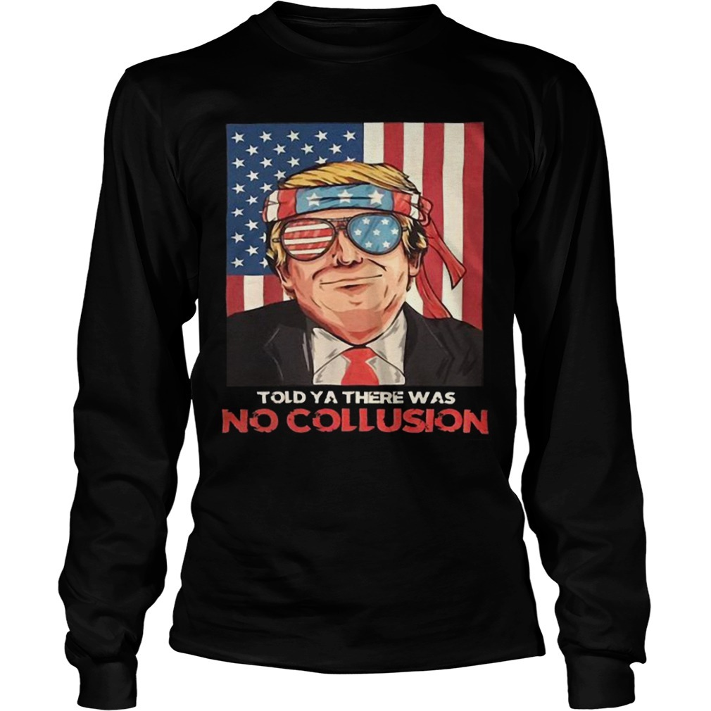 American Flag Trump Told Ya There Was No Collusion Longsleeve Tee