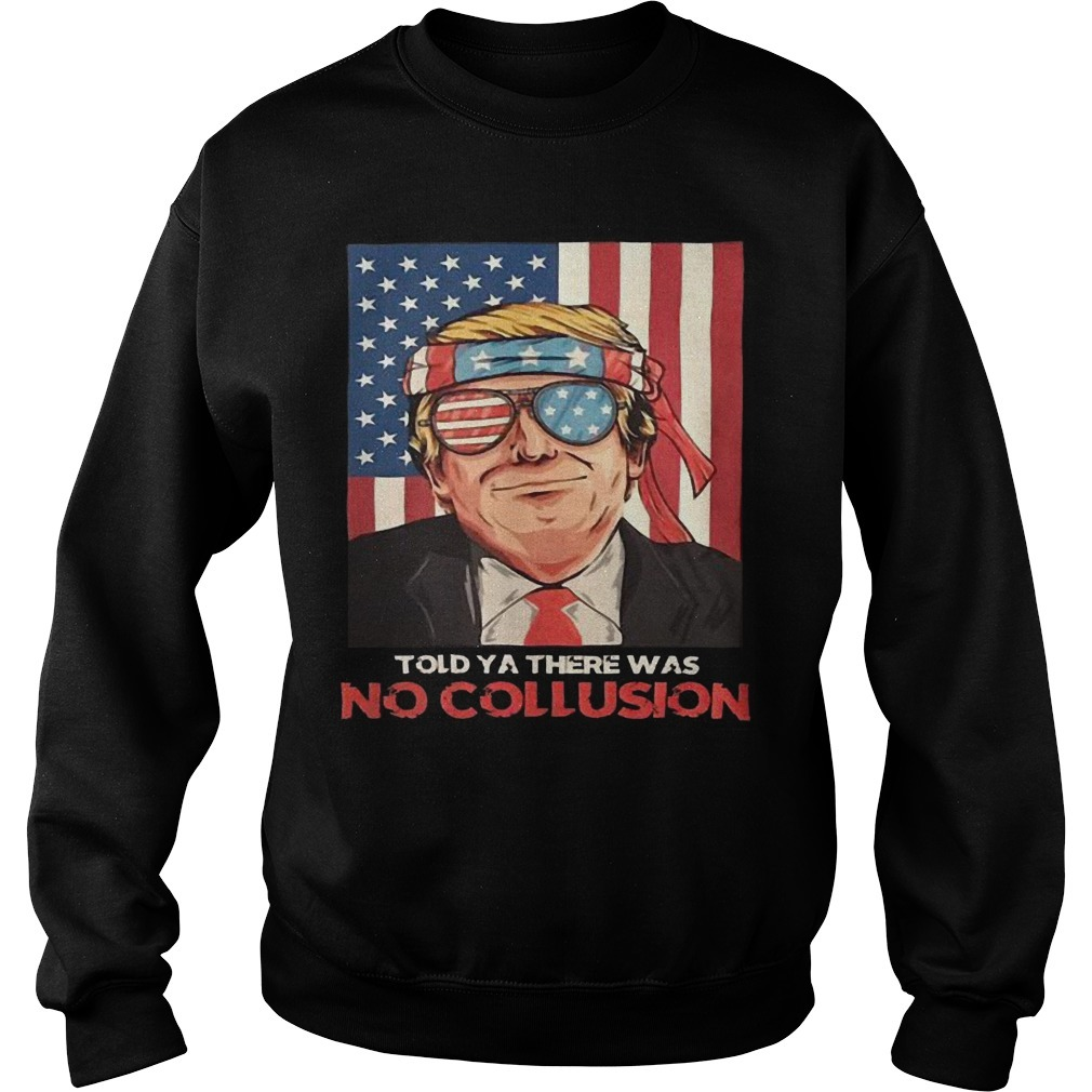 American Flag Trump Told Ya There Was No Collusion Sweater