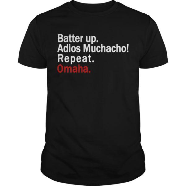 Batter Up Adios Muchacho Repeat Omaha Shirt