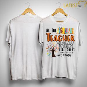 Be The Teacher Who Makes Other Teachers Feel Great Shirt