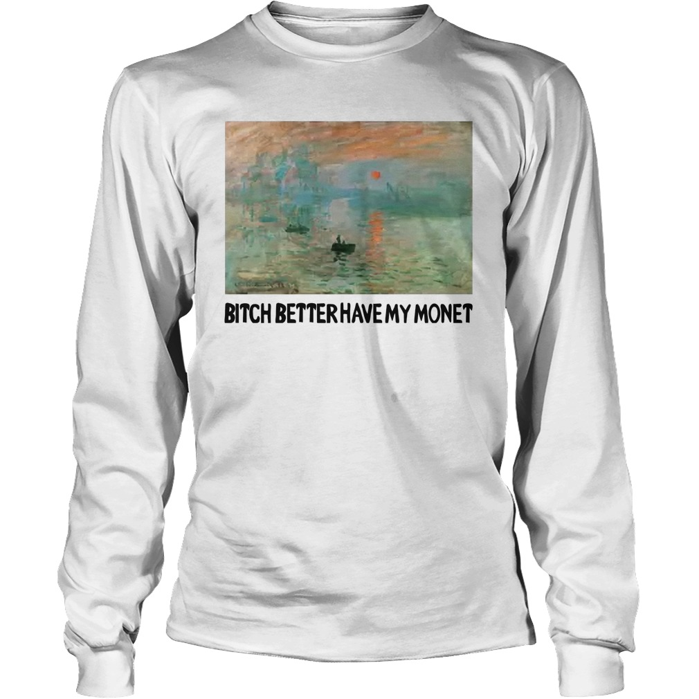 Bitch Better Have My Monet Longsleeve Tee