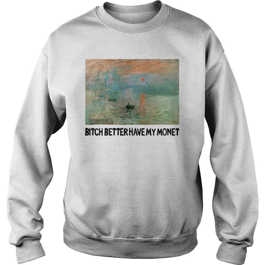 Bitch Better Have My Monet Sweater