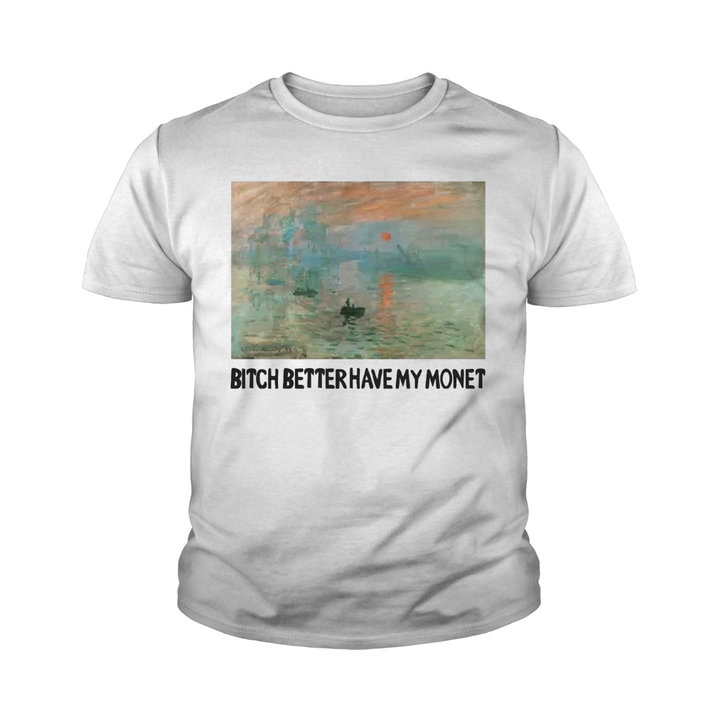 Bitch Better Have My Monet Youth Tee