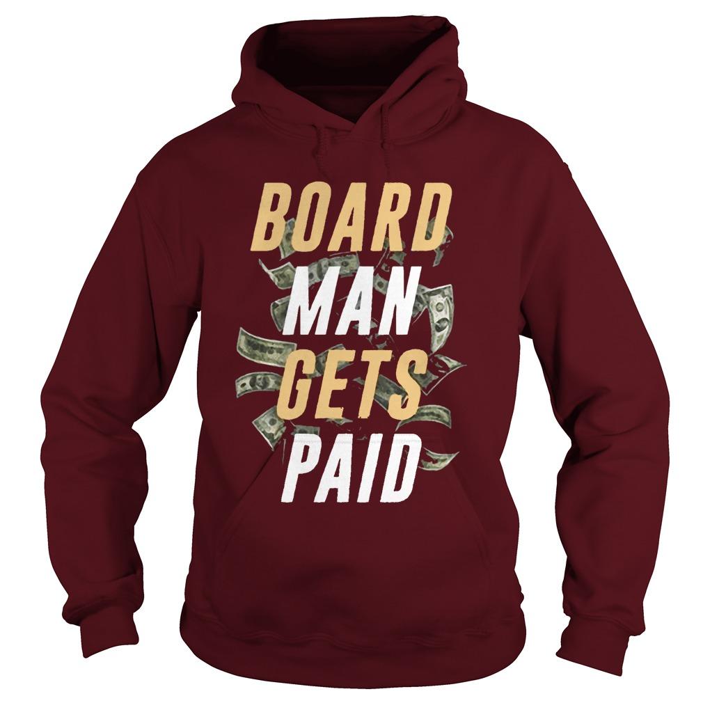 Board Man Gets Paid Hoodie