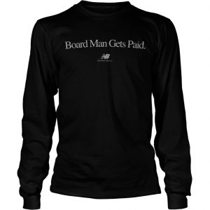 Board Man Gets Paid Longsleeve Tee New Balance