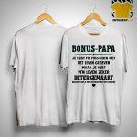 Bonus Papa Je Hebt Me Misschien Niet Het Leven Gegeven Maar Je Hebt Shirt
