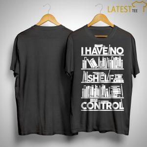 Book I Have No Shelf Control Shirt