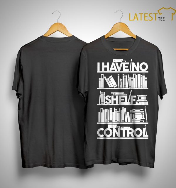 Book I Have No Shelf Control Shirt