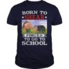 Born To Shear Forced To Go To School Shirt