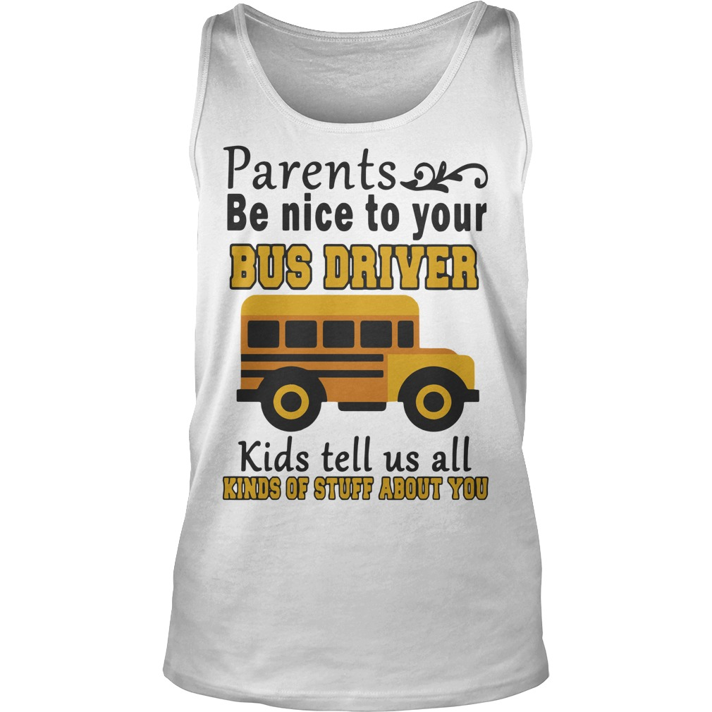 Bus Parents Be Nice To Your Bus Driver Kids Tell Us All Kinds Of Stuff About You Tank Top