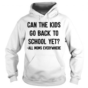 Can The Kids Go Back To School Yet All Moms Everywhere Hoodie