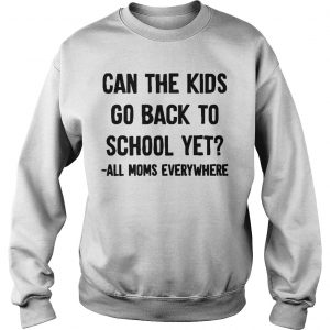 Can The Kids Go Back To School Yet All Moms Everywhere Sweater