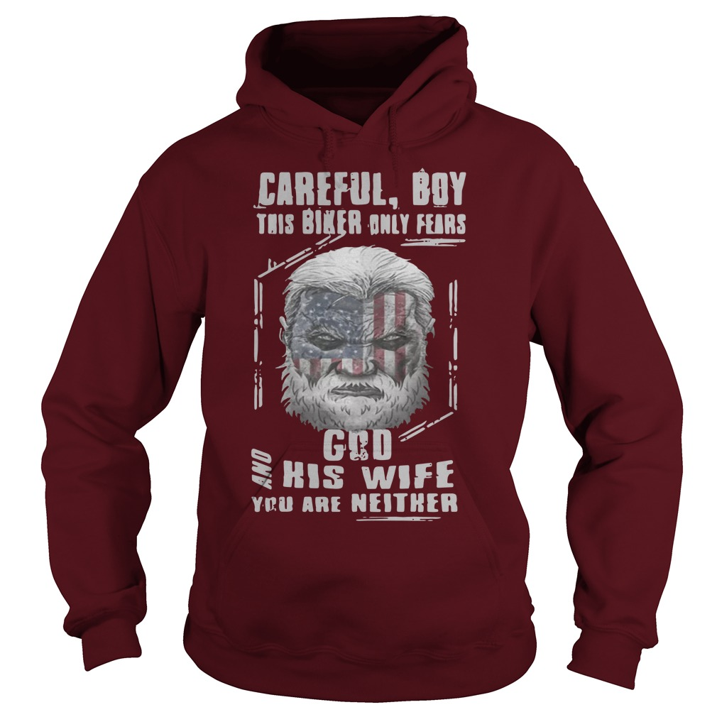 Careful Boy This Biker Only Fears God And His Wife You Are Neither Hoodie