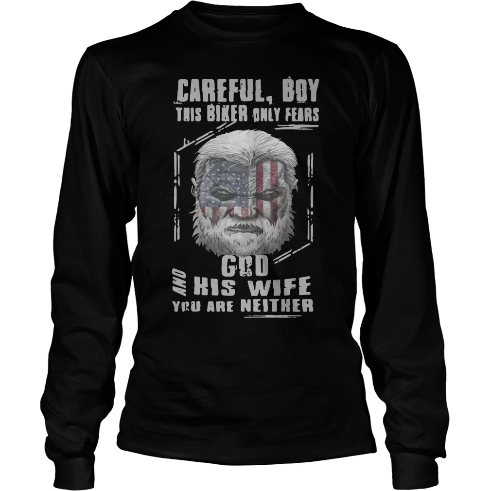 Careful Boy This Biker Only Fears God And His Wife You Are Neither Longsleeve Tee