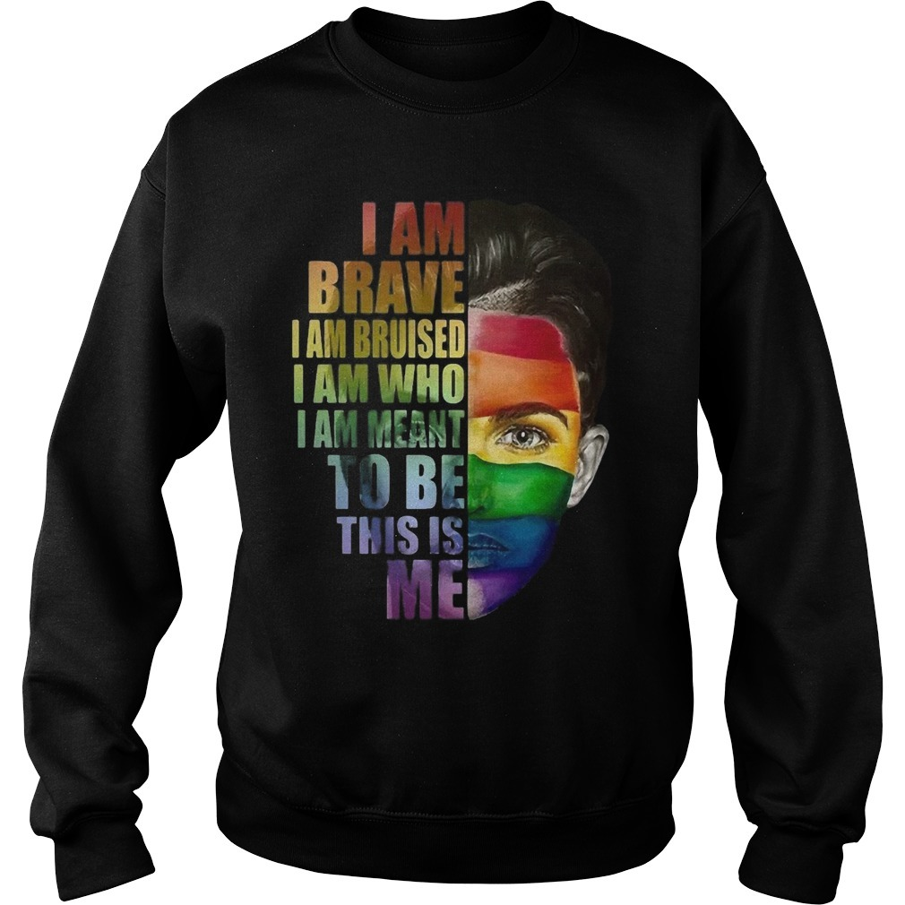 Charming Ruby Rose Lgbt I Am Brave I Am Bruised I Am Who I Am Meant To Be Sweater