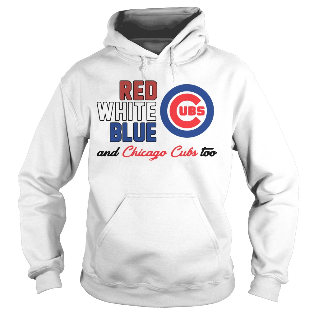 Chicago Cubs Red White Blue And Chicago Cubs Too Hoodie