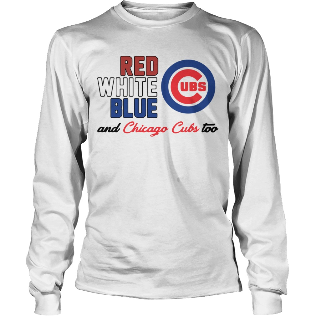 Chicago Cubs Red White Blue And Chicago Cubs Too Longsleeve Tee