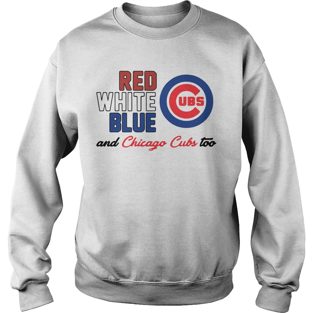 Chicago Cubs Red White Blue And Chicago Cubs Too Sweater