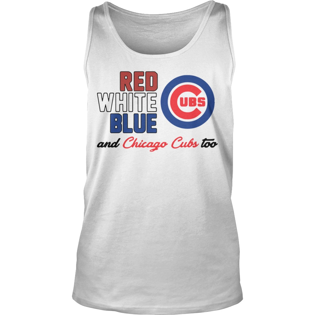 Chicago Cubs Red White Blue And Chicago Cubs Too Tank Top