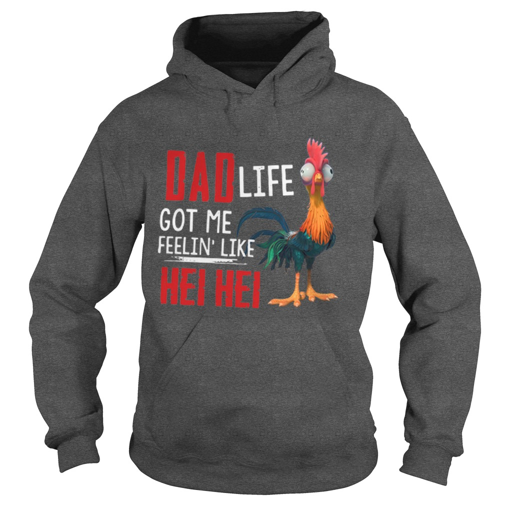 Chicken Roaster Dad Life Got Me Feelin' Like Hei Hei Hoodie