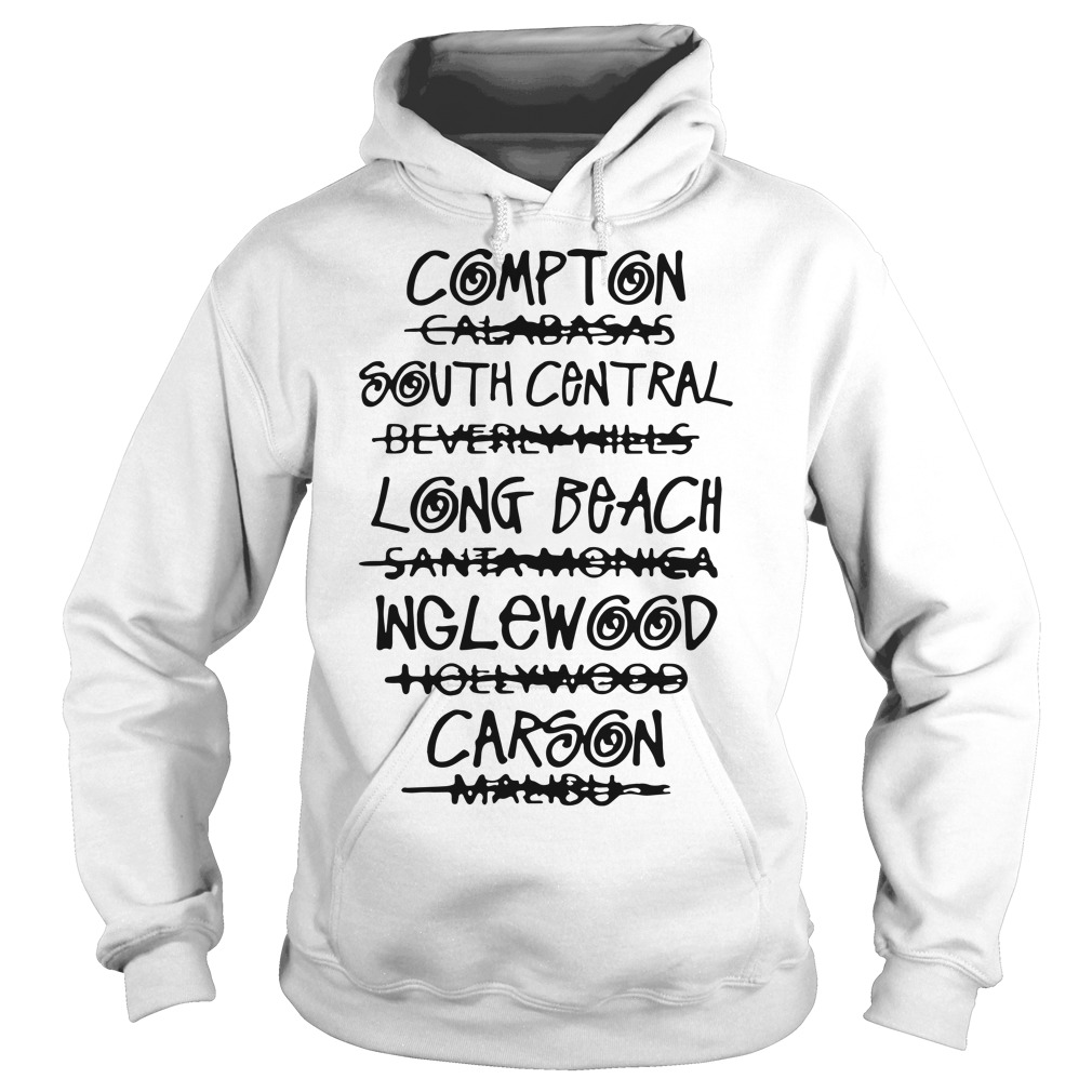 Compton Calabasas South Central Beverly Hills Long Beach Hoodie