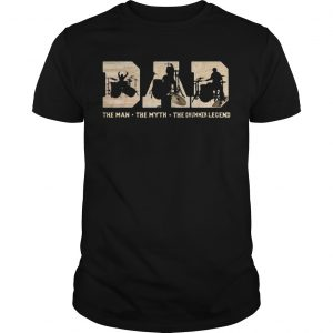 Dad The Man The Myth The Drummer Legend Shirt