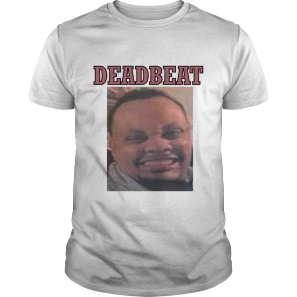 Deadbeat My Dad Is A Deadbeat Bitch Petty #1 Shirt