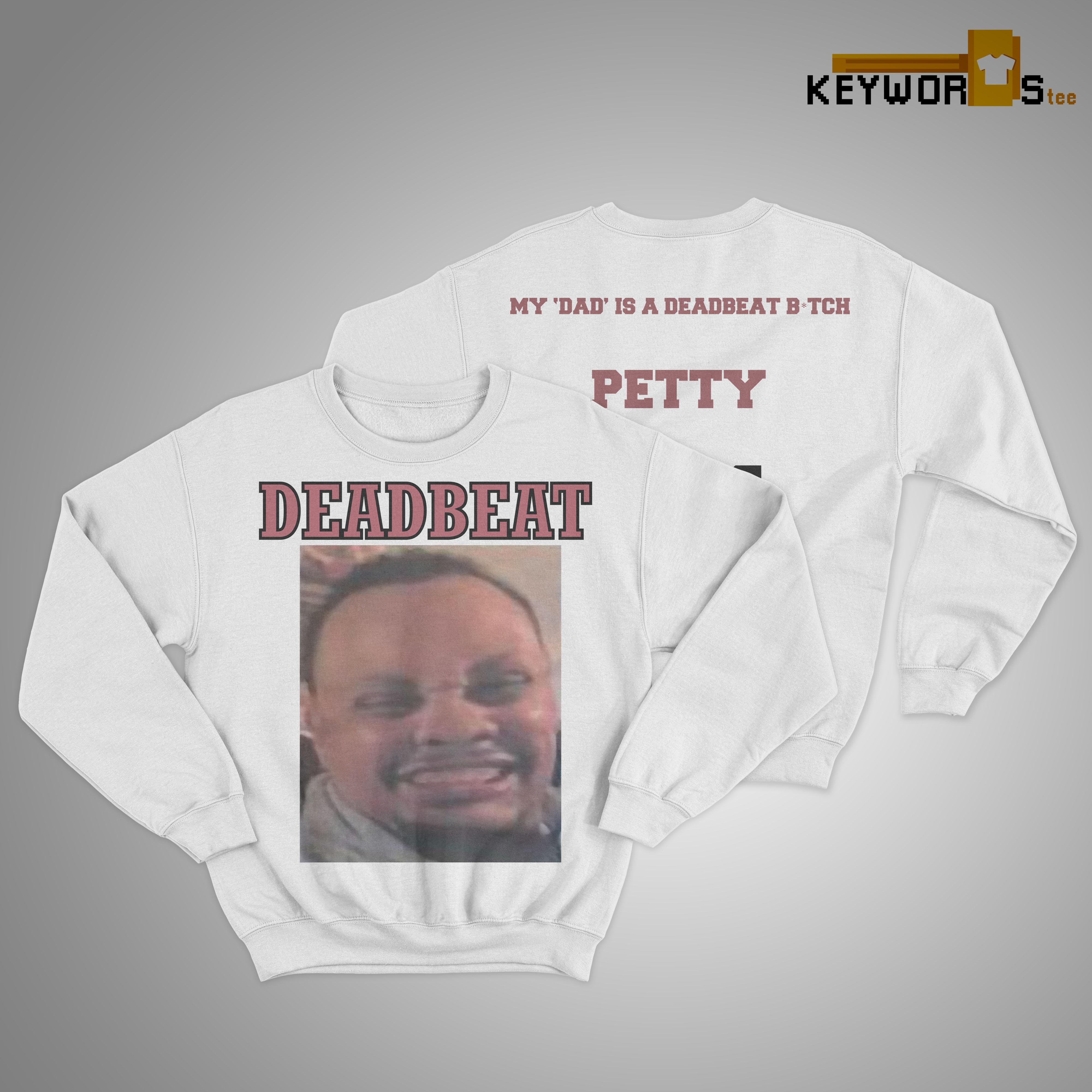 Deadbeat My Dad Is A Deadbeat Bitch Petty #1 Sweater