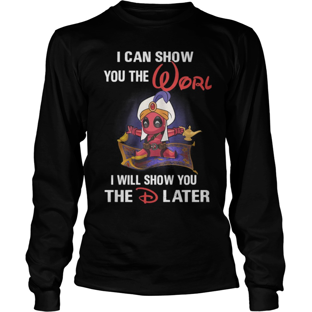 Deadpool Aladdin I Can Show You The Worl I Will Show You The D Later Longsleeve Tee