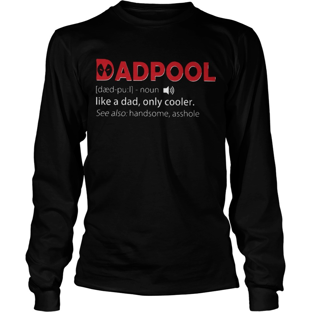 Deadpool Dadpool Noun Like A Dad Only Cooler See Also Handsome Asshole Longsleeve Tee