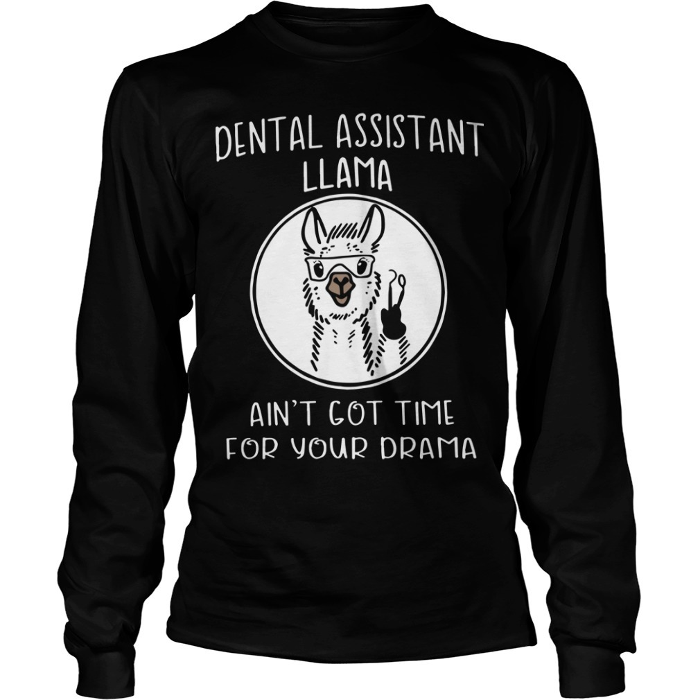 Dental Assistant Llama Ain't Got Time For Your Drama Longsleeve Tee