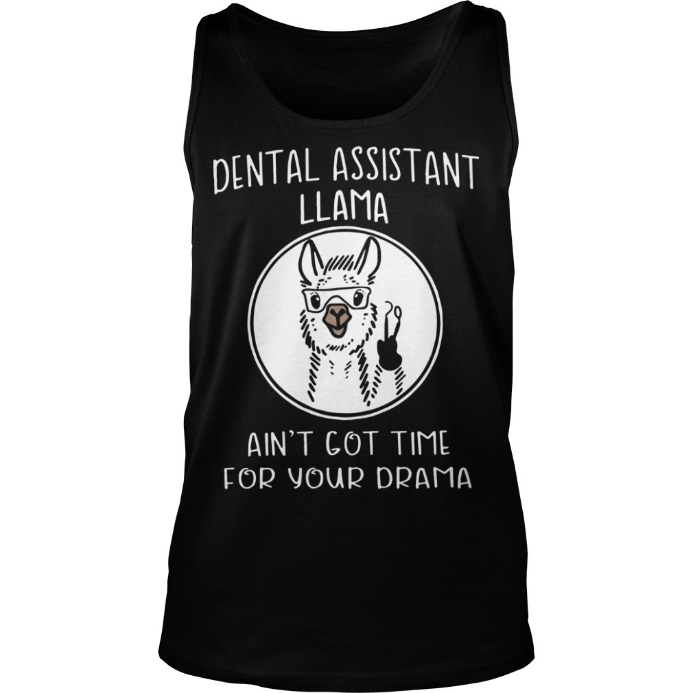 Dental Assistant Llama Ain't Got Time For Your Drama Tank Top