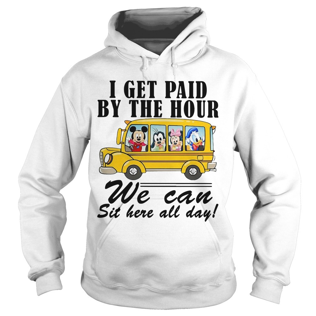 Disney Bus I Get Paid By The Hour We Can Sit Here All Day Hoodie