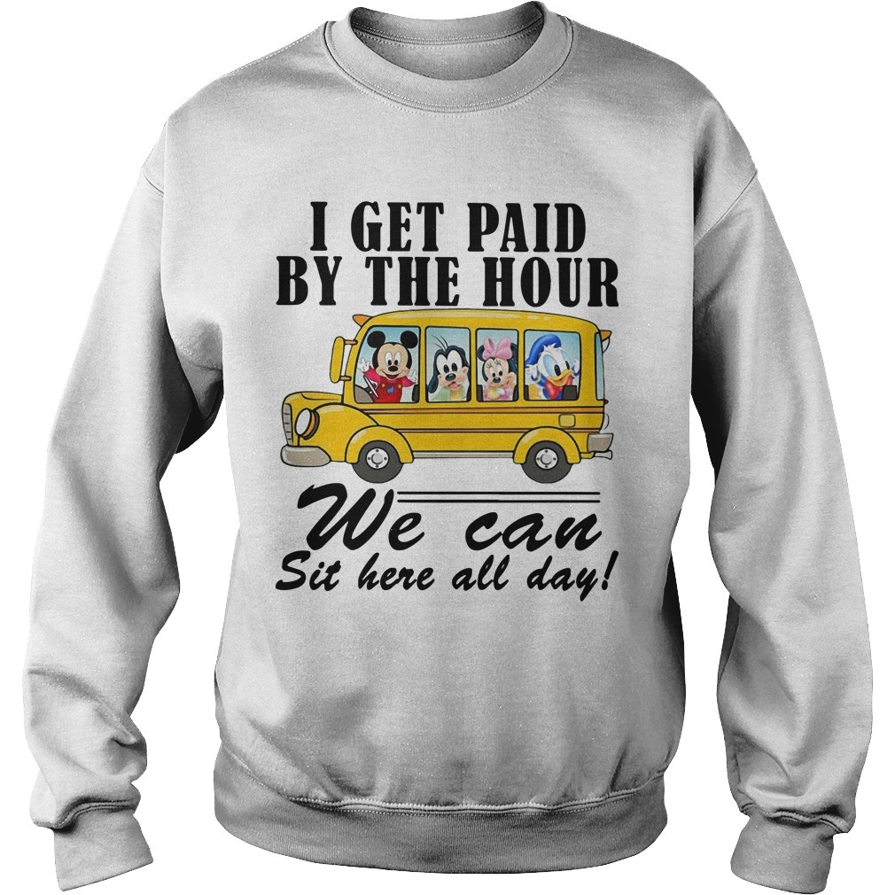 Disney Bus I Get Paid By The Hour We Can Sit Here All Day Sweater