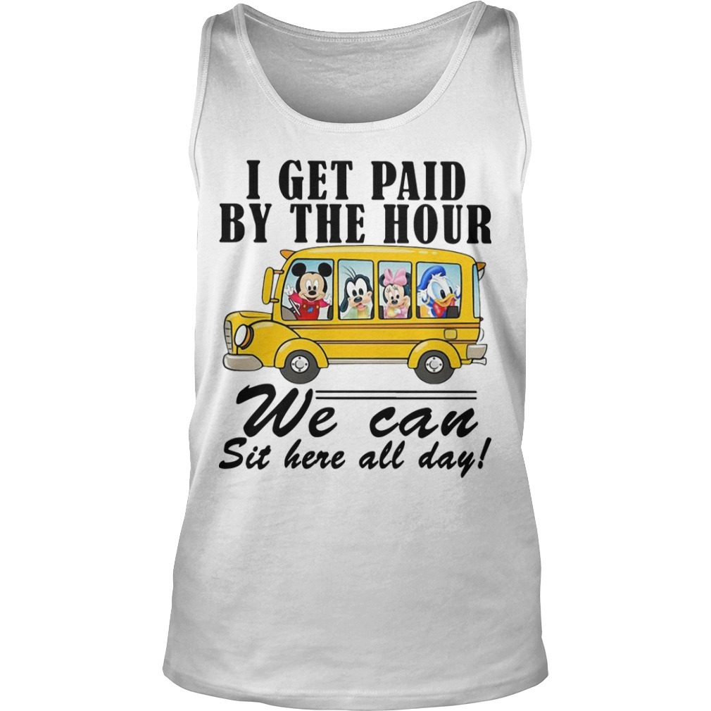 Disney Bus I Get Paid By The Hour We Can Sit Here All Day Tank Top