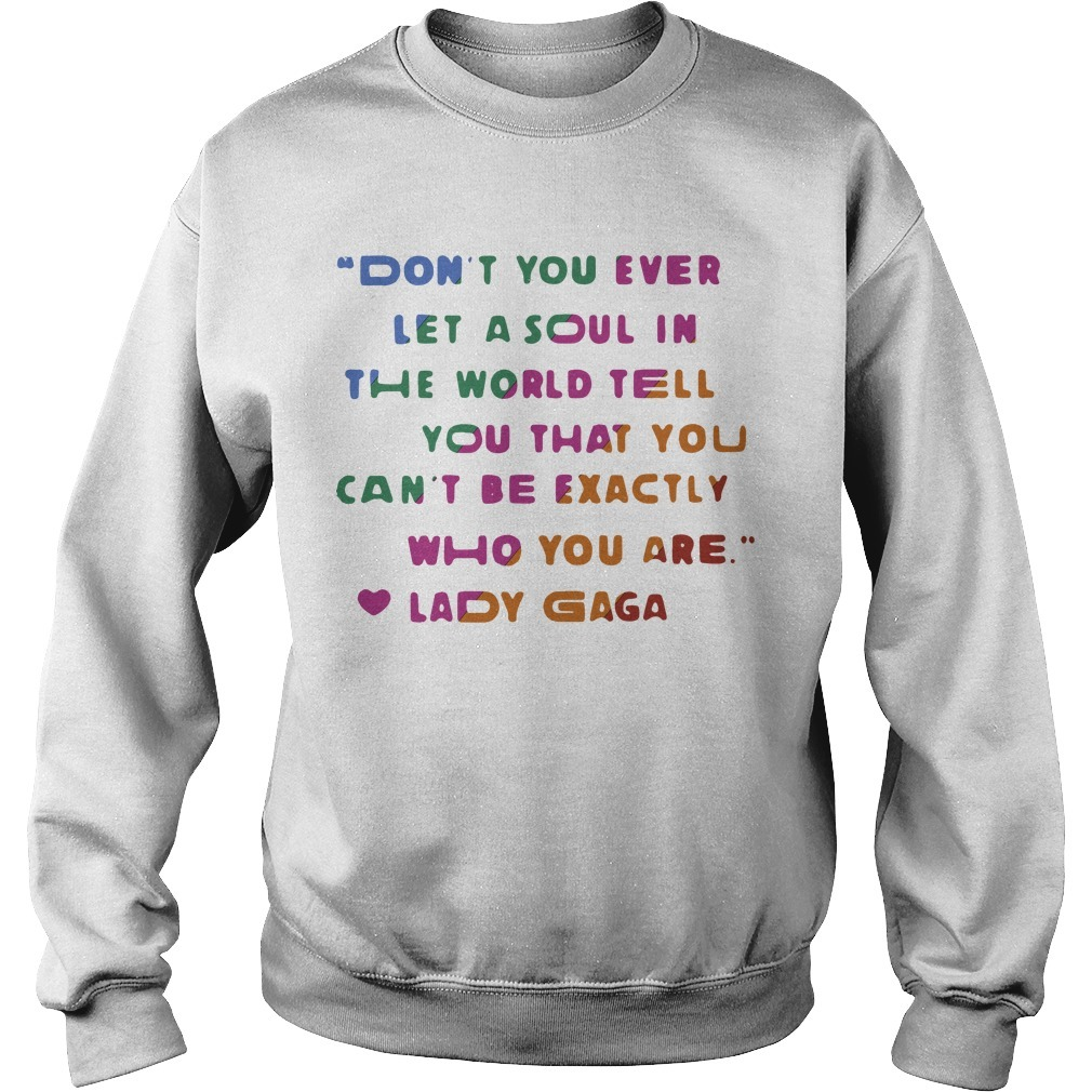 Don't You Ever Let A Soul In The World Tell You That You Can't Be Exactly Who You Are Sweater