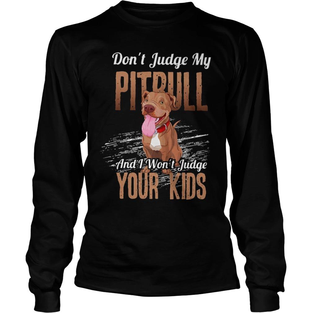 Don't Judge My Pitbull And I Won't Judge Your Kids Longsleeve Tee