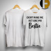 Don't Make Me Act Like My Bestie Shirt