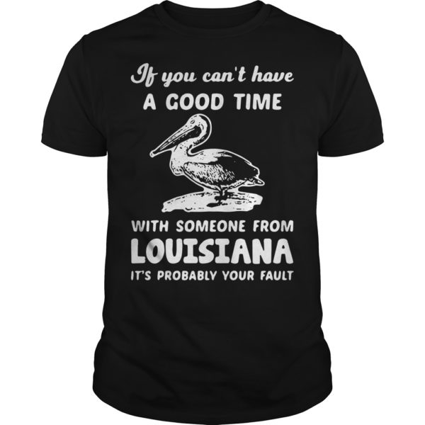 Duck If You Can't Have A Good Time With Someone From Louisiana Shirt