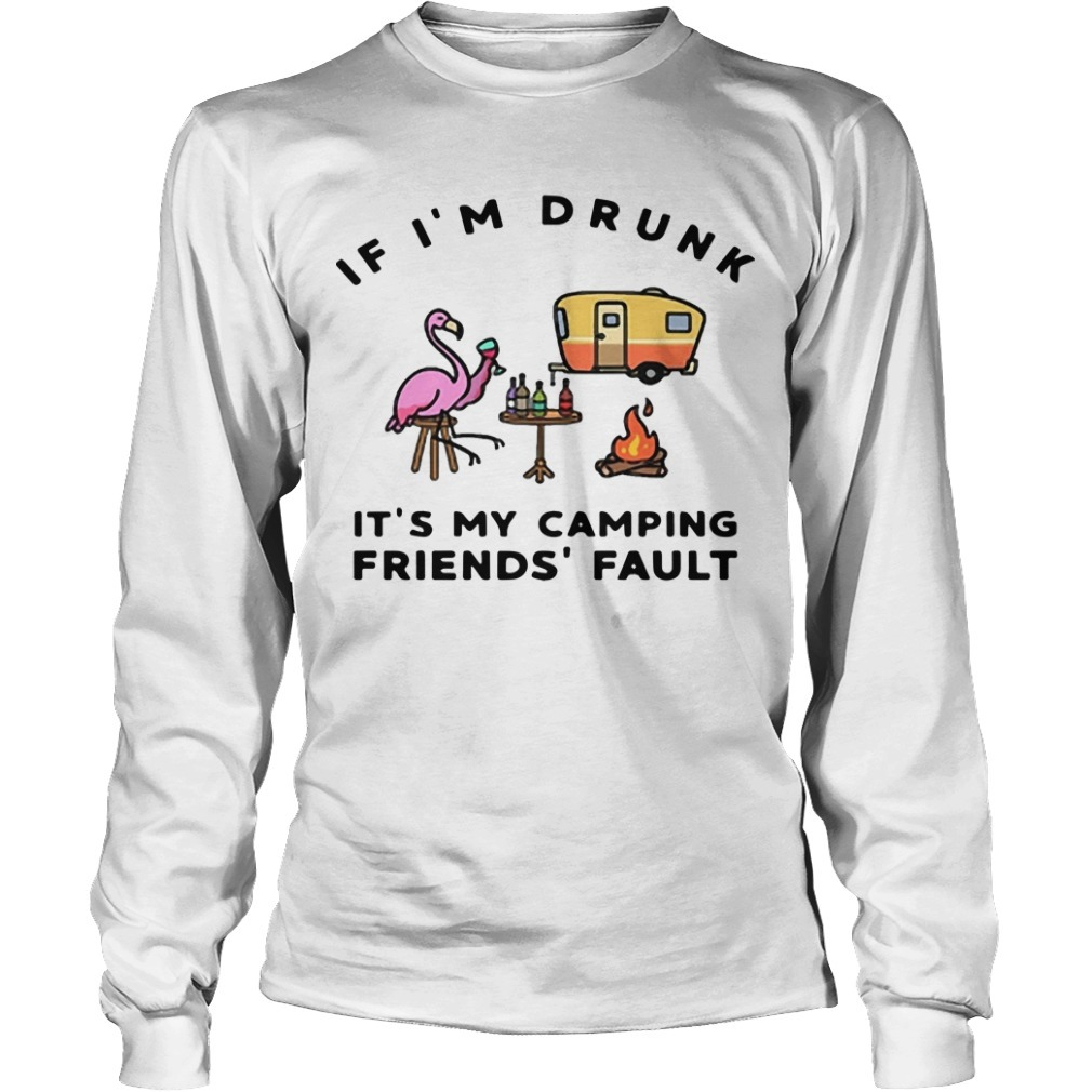 Flamingo If I'm Drunk It's My Camping Friends' Fault long SLeeve Tee